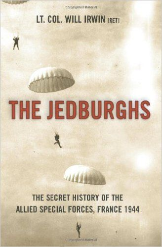 The Jedburghs: The Secret History of the Allied Special Forces, France 1944: Will Irwin: 9781586483074: Amazon.com: Books