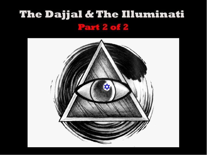 Dajjal & The Illuminati: PART 2