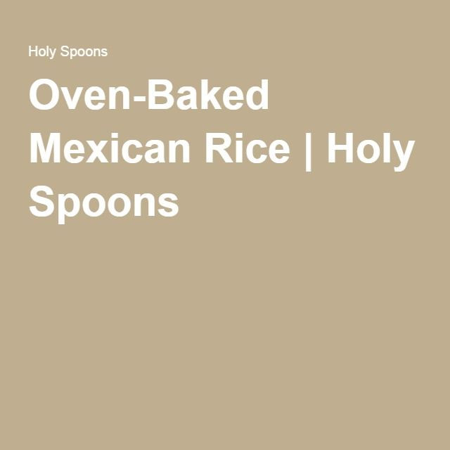 Oven-Baked Mexican Rice | Holy Spoons