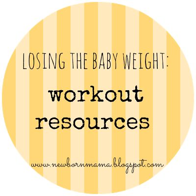Losing the {baby} weight : Workout Resources