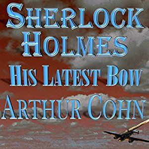 NEW AUDIOBOOK at INDIE BOOK SOURCE - SHERLOCK HOLMES  HIS LATEST BOW Narration by Steve White http://carternovels.com/narrator-steve-white.html