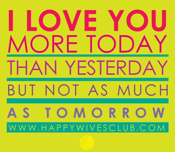 I Love You More Sayings: I Love You More Today Than Yesterday But Not As Much As