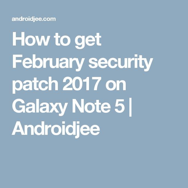How to get February security patch 2017 on Galaxy Note 5 | Androidjee