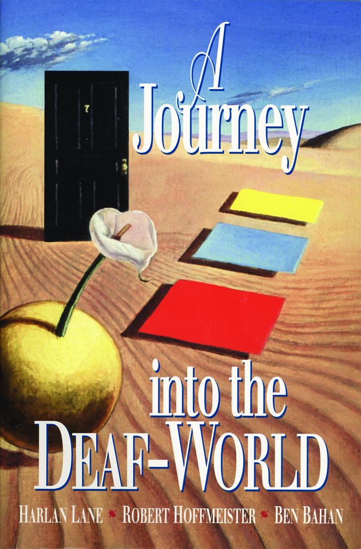 A Journey into the Deaf-World, Harlan Lane, Robert Hoffmeister, Ben Bahan