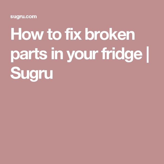 How to fix broken parts in your fridge | Sugru