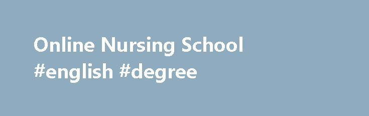 Online Nursing School #english #degree http://degree.remmont.com/online-nursing-school-english-degree/  #online nursing programs # Earn Your Healthcare Degree How WGU Works for You WGU is equipped to prepare skilled registered nurses and medical professionals. Our competency-based accredited programs provide the comprehensive education you need to gain a competitive edge in…