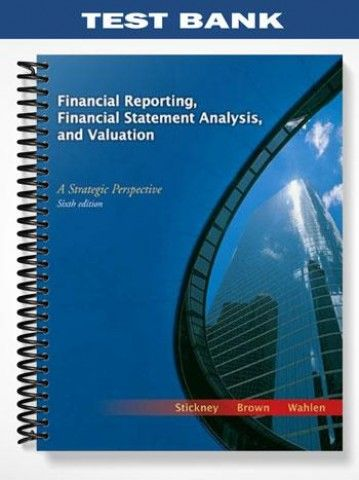 Test Bank Financial Reporting Financial Statement Analysis Valuation A Strategic Perspective 6th Edition Stickney  at https://fratstock.eu/Test-Bank-Financial-Reporting-Financial-Statement-Analysis-Valuation-A-Strategic-Perspective-6th-Edition-Stickney