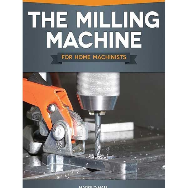 The Milling Machine For Home Machinists By Harold Hall In 2020