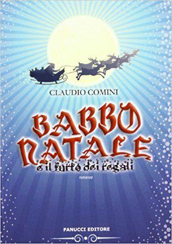 Amazon.it: Babbo Natale e il furto dei regali - Claudio Comini - Libri