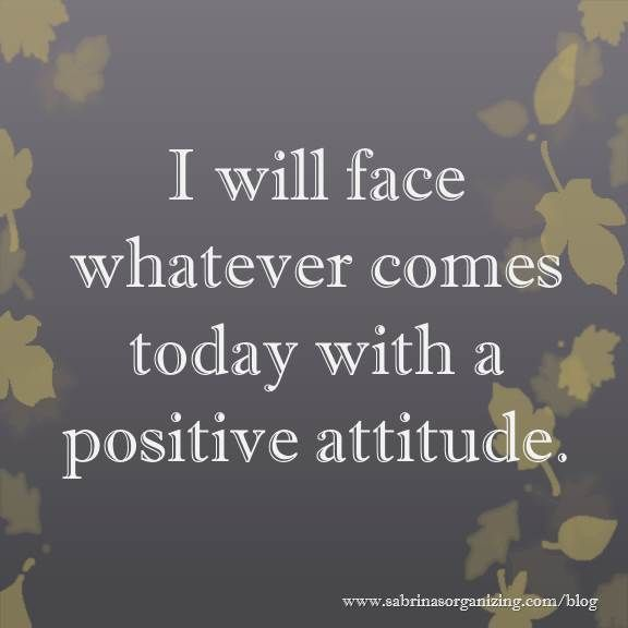 """""""I will face whatever comes today with a positive attitude."""" Affirmations to make this year the best ever. #life #sayings #quote #inspiration 