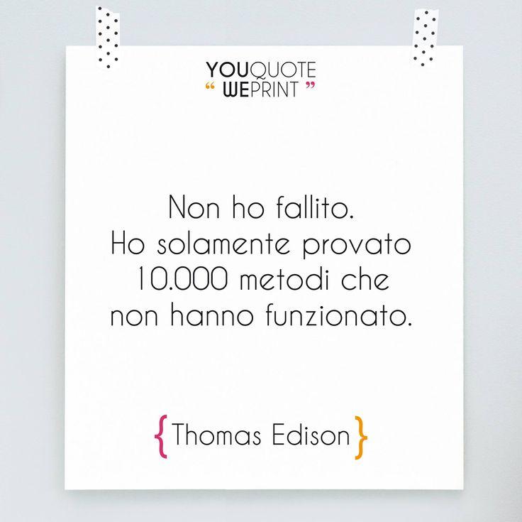 Thomas Edison, uno dei più grandi inventori della storia, ci ha lasciato questo splendido aforisma su come affrontare il #fallimento. #Frase #motivazionale