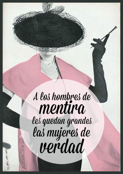 #Frases A los #hombres de mentira les quedan grandes las #mujeres de verdad.