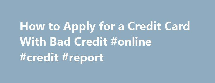 How to Apply for a Credit Card With Bad Credit #online #credit #report http://credit.remmont.com/how-to-apply-for-a-credit-card-with-bad-credit-online-credit-report/  #apply for a credit card with bad credit # How to Apply for a Credit Card With Bad Credit Apply Read More...The post How to Apply for a Credit Card With Bad Credit #online #credit #report appeared first on Credit.