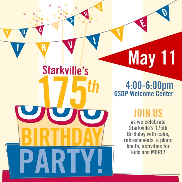 Starkville is turning 175 on Friday, May 11! We're having a PARTY!!