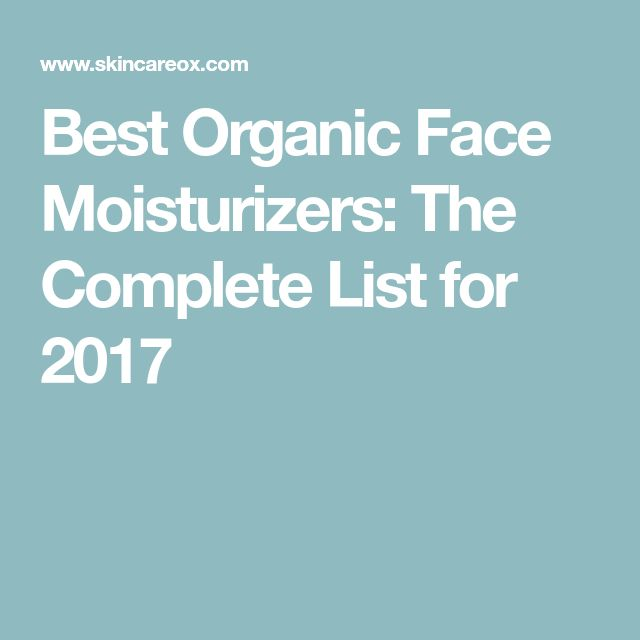 Best Organic Face Moisturizers: The Complete List for 2017