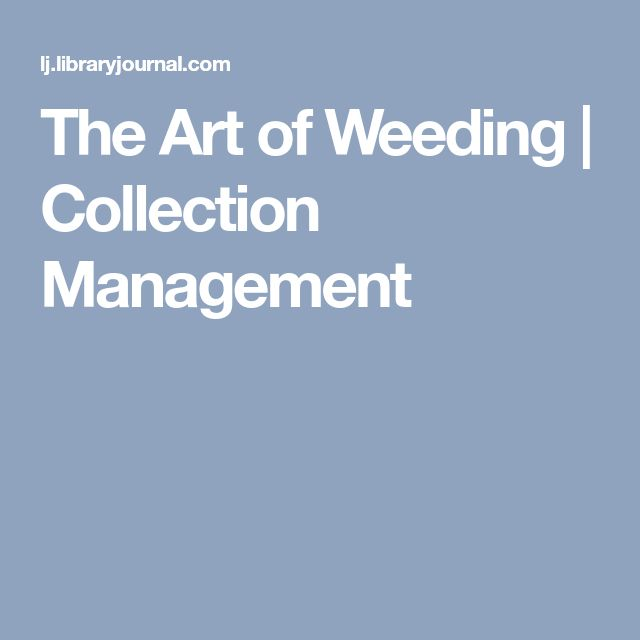 The Art of Weeding | Collection Management
