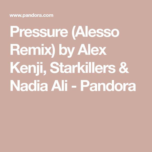 Pressure (Alesso Remix) by Alex Kenji, Starkillers & Nadia Ali - Pandora