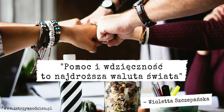 """📗""""Pomoc i wdzięczność to najdroższa waluta świata.""""- Wioletta Szczepańska http://www.zatrzymacdzien.pl  #zatrzymacdzien #wdziecznosc, #pomoc"""