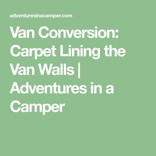 Van Conversion: Carpet Lining the Van Walls   Adventures in a Camper