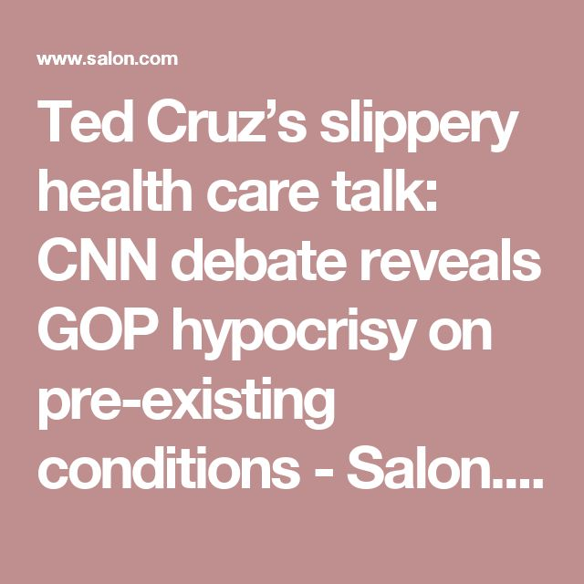Ted Cruz's slippery health care talk: CNN debate reveals GOP hypocrisy on pre-existing conditions - Salon.com
