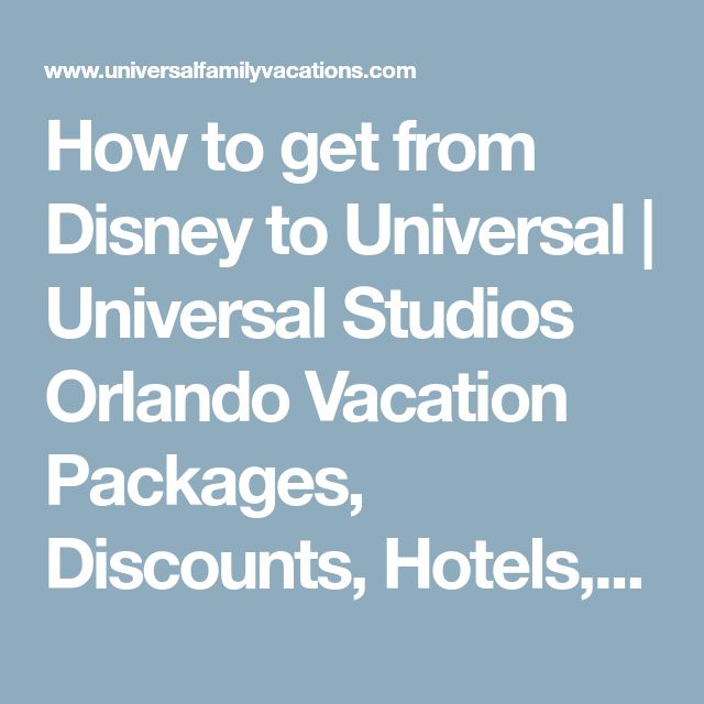 How to get from Disney to Universal   Universal Studios Orlando Vacation Packages, Discounts, Hotels, Park Tickets   Universal Family Vacations