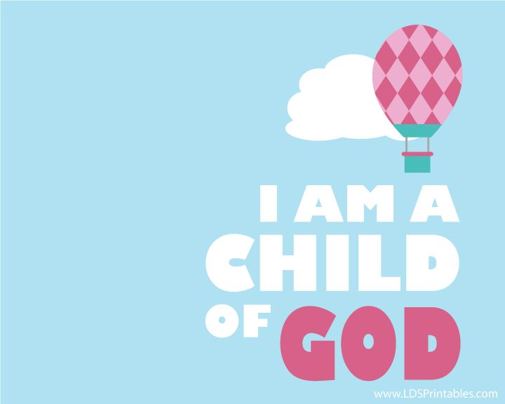 I Am A Child of God - Free Primary and other LDS prints