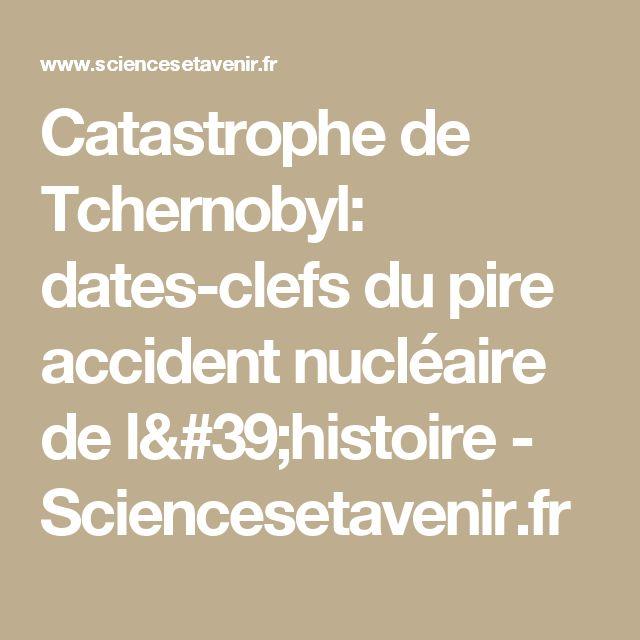 Catastrophe de Tchernobyl: dates-clefs du pire accident nucléaire de l'histoire - Sciencesetavenir.fr