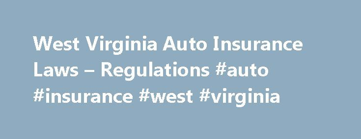 """West Virginia Auto Insurance Laws – Regulations #auto #insurance #west #virginia http://south-africa.remmont.com/west-virginia-auto-insurance-laws-regulations-auto-insurance-west-virginia/  # West Virginia Auto Insurance Laws Regulations This article surveys key laws relating to auto insurance in West Virginia. We'll take a look at what it means for West Virginia to be a """"fault"""" auto insurance state, and we'll list the minimum auto insurance requirements under West Virginia law (plus a few…"""