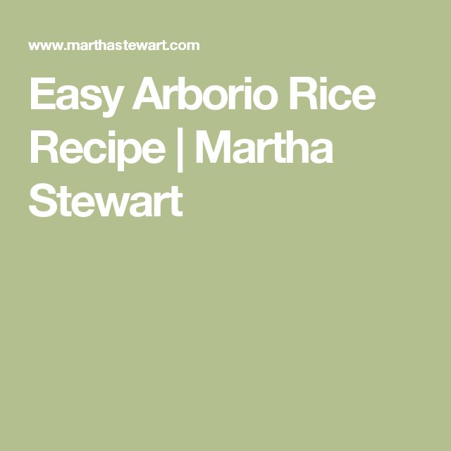 Easy Arborio Rice Recipe | Martha Stewart