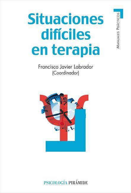 Situaciones difíciles en terapia / coordinador Francisco Javier Labrador. Madrid : Pirámide, 2011. Sig. 615.851 Sit