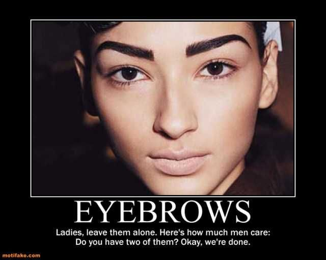 48d3250f291be295d0069178ccc878ac true that! some people with fake eyebrows behave like they have real