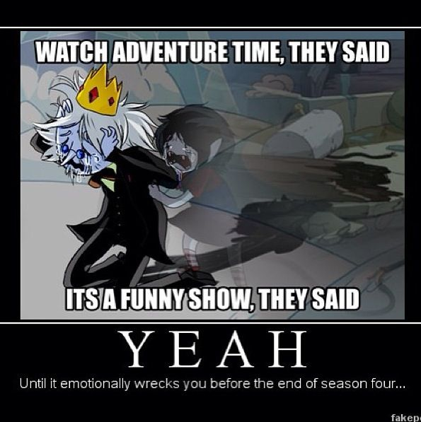 Watch Adventure Time, they said... >:(