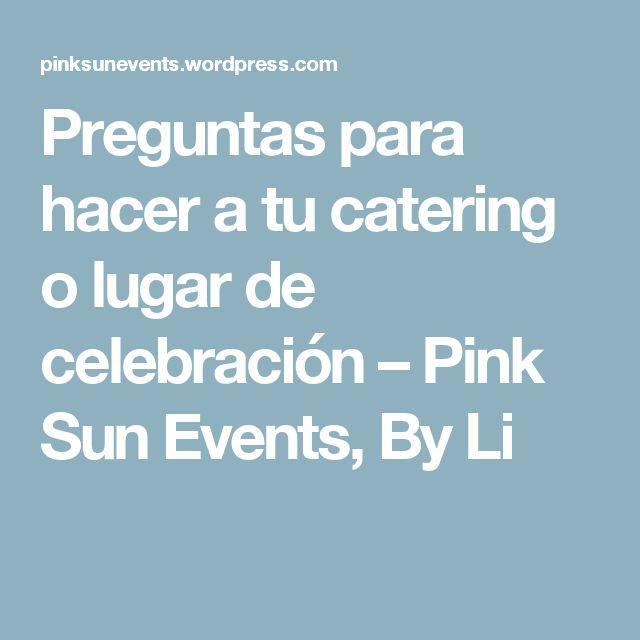 Preguntas para hacer a tu catering o lugar de celebración – Pink Sun Events, By Li