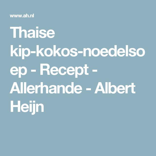 Thaise kip-kokos-noedelsoep - Recept - Allerhande - Albert Heijn