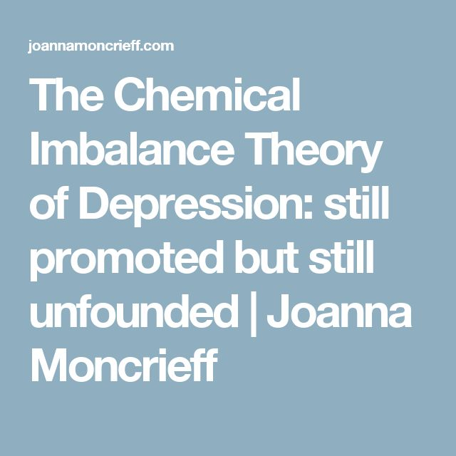The Chemical Imbalance Theory of Depression:  still promoted but still unfounded | Joanna Moncrieff
