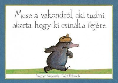 Könyv: Mese a vakondról, aki tudni akarta, hogy ki csinált a fejére (Holzwarth Werner)