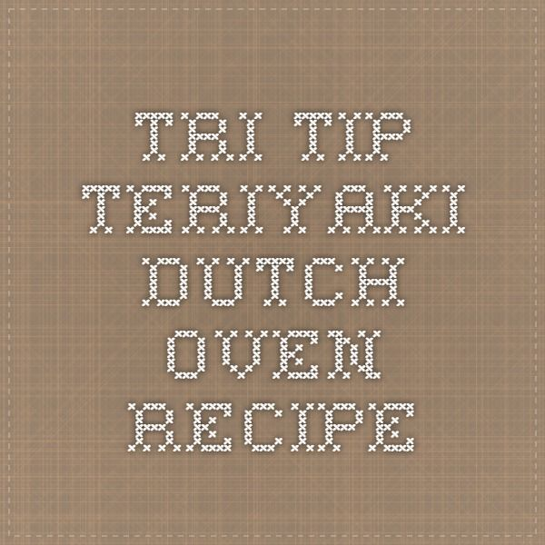 Tri Tip Teriyaki Dutch Oven Recipe