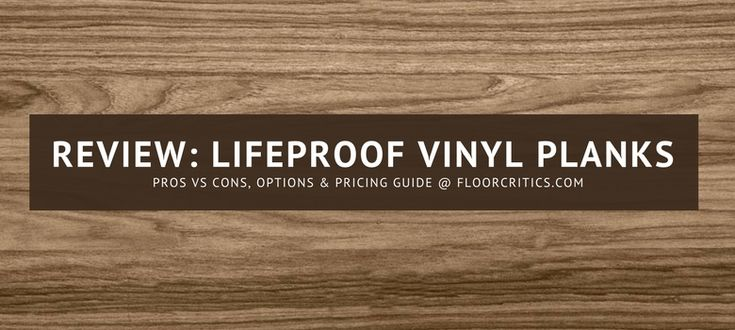 Consumer Review Of Lifeproof Luxury Vinyl Plank Flooring