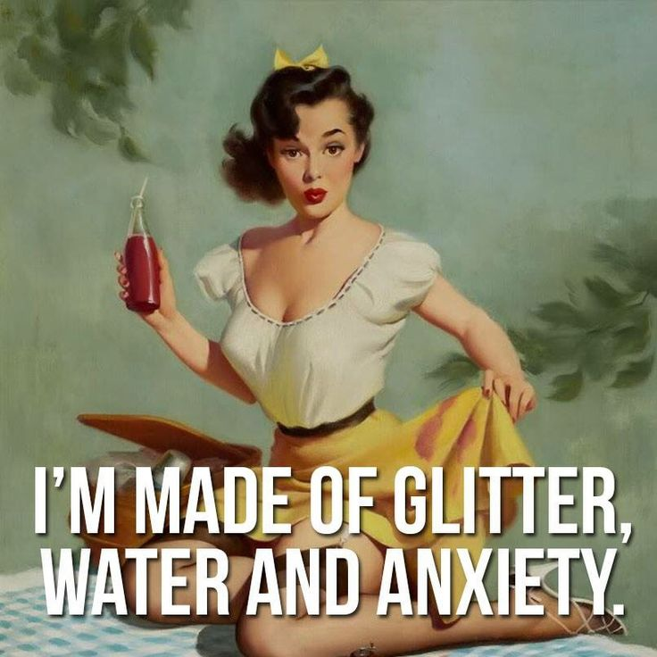 I'm made of glitter, water, and anxiety. That is about the exact right ingredients!