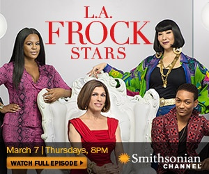 LA Frock Stars Series Premiere is March 7 on the Smithsonian Channel!