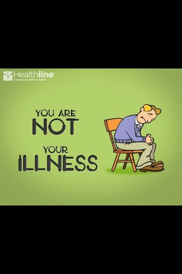 """You are not your illness."""