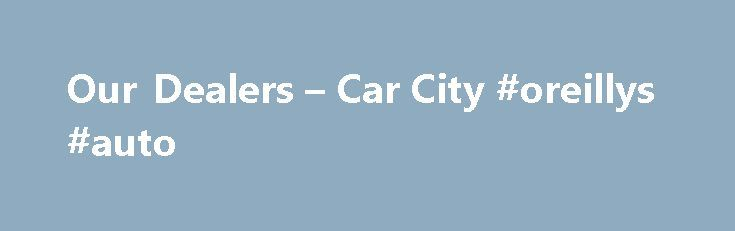 Our Dealers – Car City #oreillys #auto http://turkey.remmont.com/our-dealers-car-city-oreillys-auto/  #cheap second hand cars # Car City Dealers At Car City, we make it quick and simple for you to find that perfect second hand or used car! Car City Dealers have thousands of used cars on display to choose from representing fantastic value and offered by our car dealers at ridiculously cheap car prices. Car City Melbourne and Sydney car complexes are literally a one stop car supermarket. Smart…
