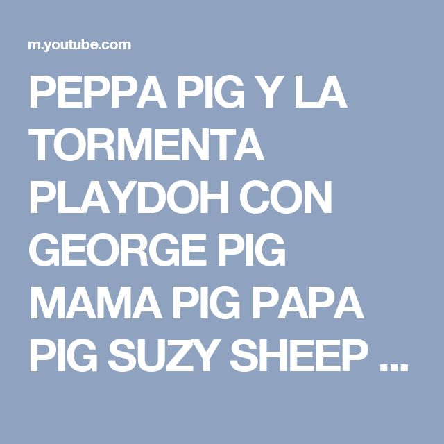 PEPPA PIG Y LA TORMENTA PLAYDOH CON GEORGE PIG MAMA PIG PAPA PIG SUZY SHEEP CANDY CAT PEDRO PONY - YouTube