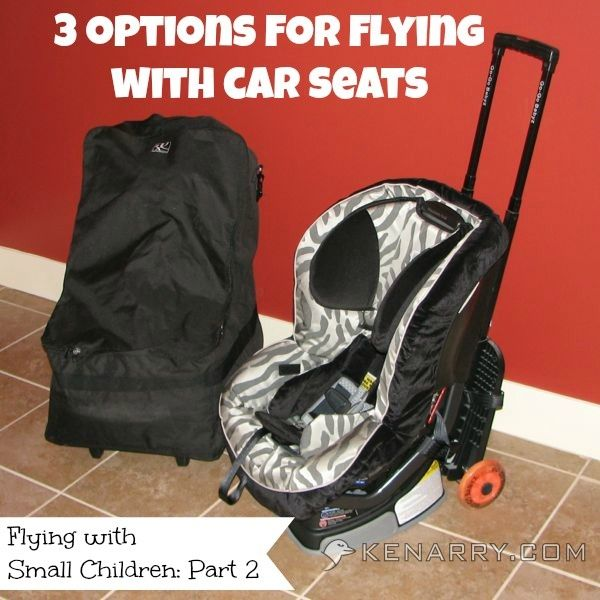 How to take your car seat when you fly. Learn three options for flying with car seats for babies, infants and kids. Flying with Small Children: Part 2 - Kenarry.com