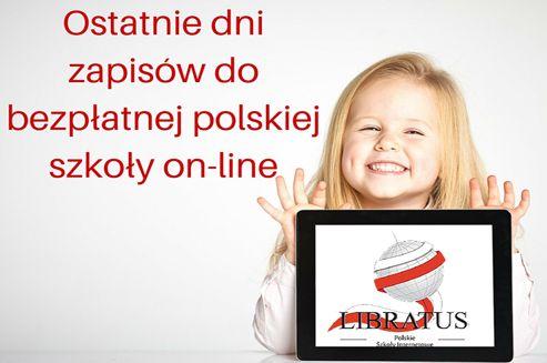 Zostały ostanie dni na zapisanie dziecka na bezpłatną polską edukację w ramach projektu Polskie Szkoły Internetowe Libratus. Tylko do 5 czerwca można dołączyć do programu.