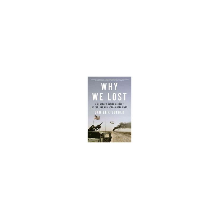 Why We Lost : A General's Inside Account of the Iraq and Afghanistan Wars (Reprint) (Paperback) (Daniel