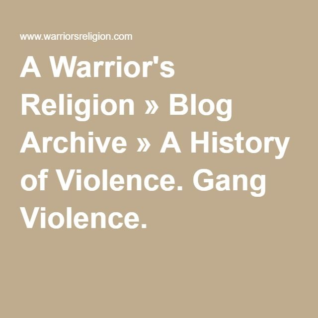 A Warrior's Religion » Blog Archive » A History of Violence. Gang Violence.