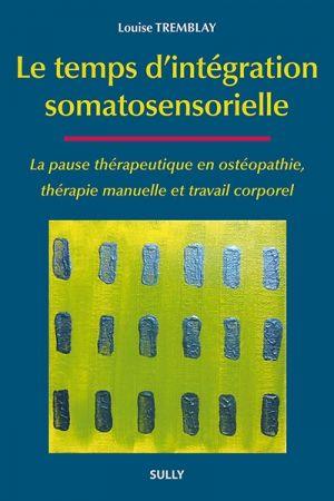 Triemblay L. Le temps d'intégration somatosensorielle Vannes-Cedex: Editions Sully; 2015.