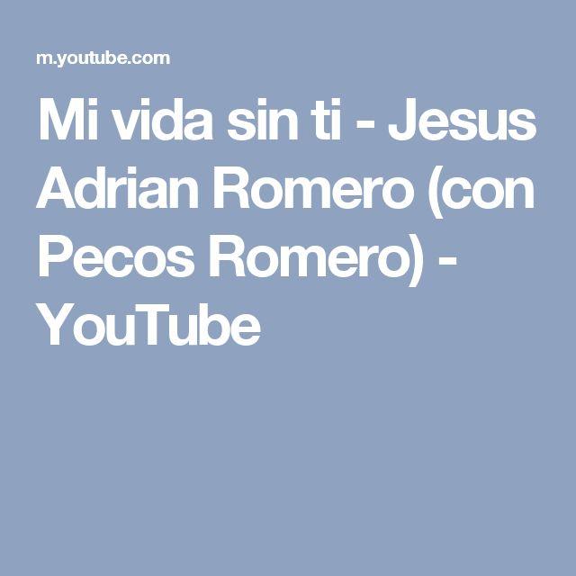Mi vida sin ti - Jesus Adrian Romero (con Pecos Romero) - YouTube