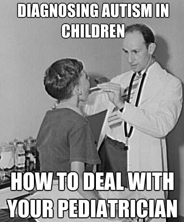 Diagnosing Autism in Children and dealing with your Pediatrician. Repinned by AutismClassroom.com Follow us at http://www.pinterest.com/autismclassroom/
